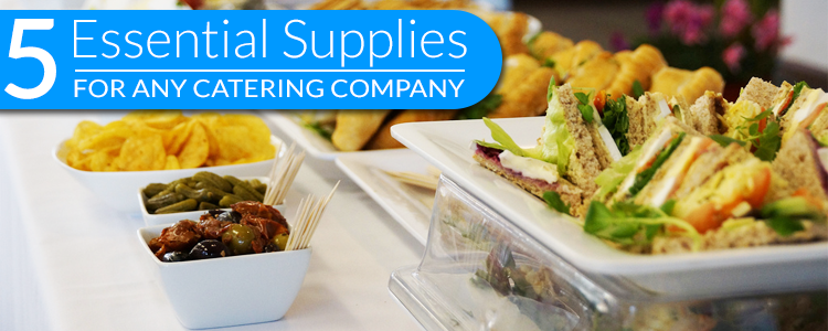 5 Essential Supplies for any Catering Company