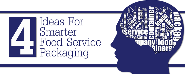 4 Ideas for Smarter Food Service Packaging