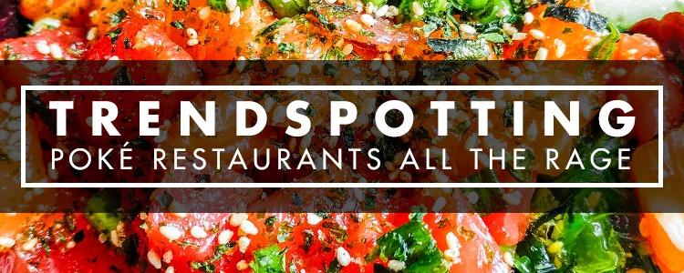 Trendspotting poke restaurants all the rage