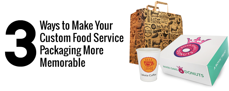 3 Ways to Make Your Food Service Packaging More Memorable
