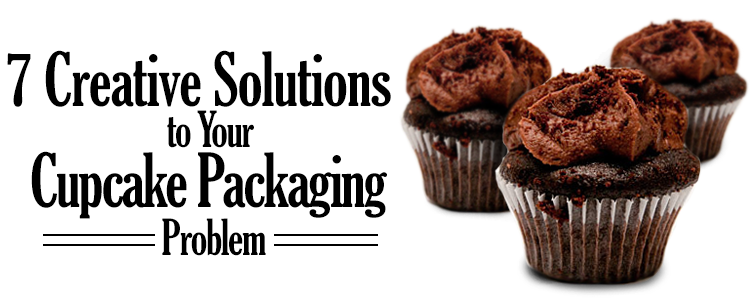 7 Creative Solutions to Your Cupcake Packaging Problem