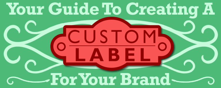 Your Guide to Creating a Custom Label for Your Brand